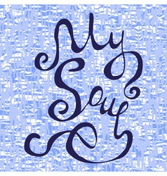 My soul hand lettering text vector