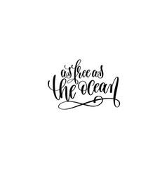 As free as ocean - hand lettering inscription vector