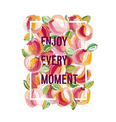 Enjoy every moment - motivation poster vector
