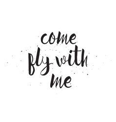 Come fly with me inscription greeting card with vector