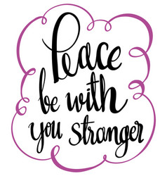 English phrase for peace be with you stranger vector