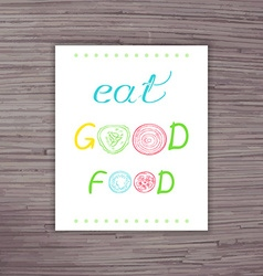 Hand drawn poster with label - eat good food with vector