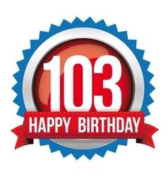 Hundred three years happy birthday badge ribbon vector