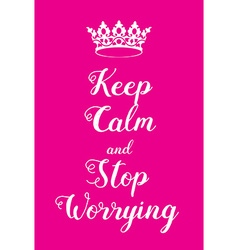 Keep calm and stop worrying poster vector