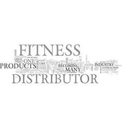 why become a fitness distributor text word cloud vector image