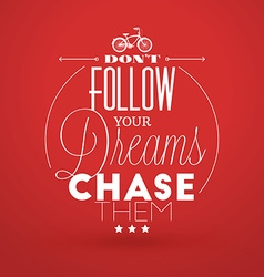 Motivational typographic quote - dont follow your vector
