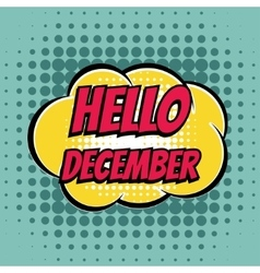 Hello december comic book bubble text retro style vector