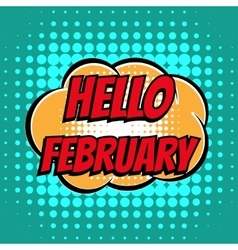 Hello february comic book bubble text retro style vector