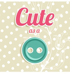 Cute as a button background vector image
