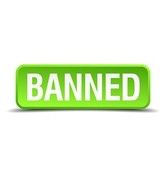 Banned green 3d realistic square isolated button vector