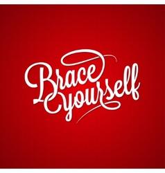 brace yourself vintage lettering background vector image vector image