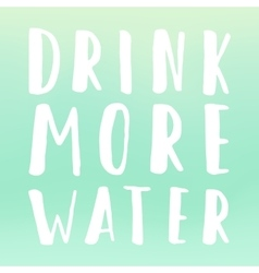 Drink more water motivational poster vector image vector image