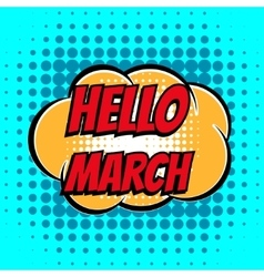 Hello march comic book bubble text retro style vector