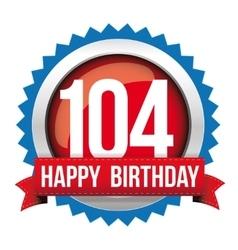 Hundred four years happy birthday badge ribbon vector