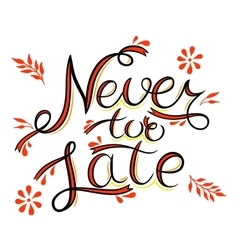Never too late hand lettering phrase vector