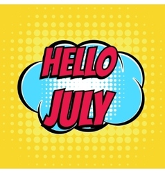 Hello july comic book bubble text retro style vector