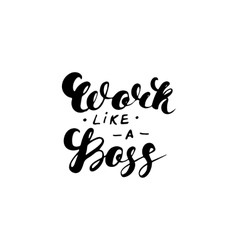 Work like a boss- hand drawn inspiration quote vector image