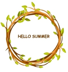 greeting card HELLO SUMMER in circle of twigs vector image vector image