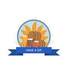 Have sip logo with wheat beer barrels and glasses vector
