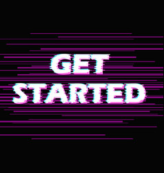 Sign get started with distorted glitch effect vector