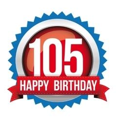 Hundred five years happy birthday badge ribbon vector
