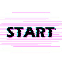 Sign start with distorted glitch effect vector