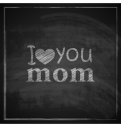 I love you mom Abstract holiday with blackboard vector image