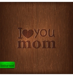 I love you mom abstract holiday with wood vector