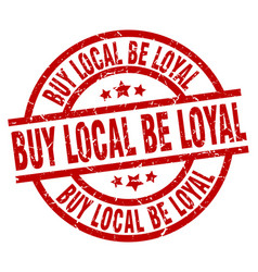 Buy local be loyal round red grunge stamp vector