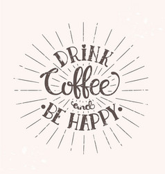 drink coffee and be happy vector image
