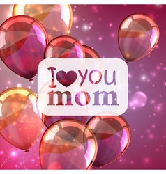 I love you mom Abstract holiday background with vector image vector image