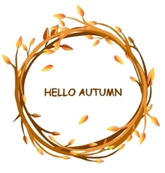 greeting card HELLO AUTUMN in circle of twigs vector image vector image