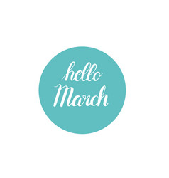 hand-written hello march words calligraphy vector image vector image