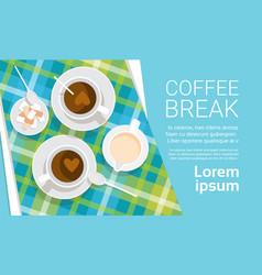 coffee cup break breakfast drink beverage top view vector image vector image