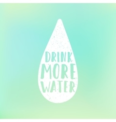 Drink more water motivation poster Text in drop vector image