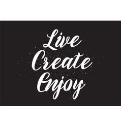 Live create enjoy inscription greeting card with vector