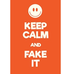 Keep Calm and Fake it poster vector image