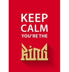 Keep calm youre the king poster with golden crown vector