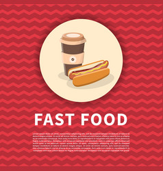 hot dog and coffee to go poster cute cartoon vector image