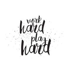 Work hard play hard inscription greeting card vector