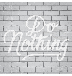 Slogan on brickwall do nothing vector