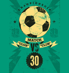 Football typographic vintage grunge style poster vector