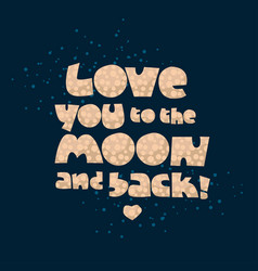 love you to the moon and back vector image