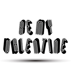 Be my valentine phrase made with 3d retro style vector