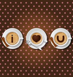 Cappuccino cup with words i love you vector