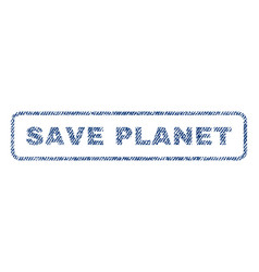 Save planet textile stamp vector