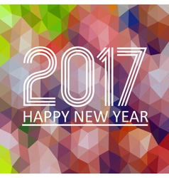 happy new year 2017 on multicolor low polygon vector image vector image