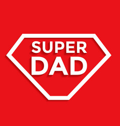 Super dad - fathers day background vector