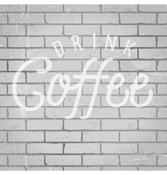 slogan brickwall light drink coffee vector image vector image