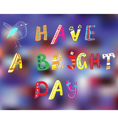 Have a bright day motivation card vector image